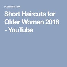 Short Haircuts for Older Women 2018 - YouTube