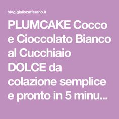 PLUMCAKE Cocco e Cioccolato Bianco al Cucchiaio DOLCE da colazione semplice e pronto in 5 minuti soffice e goloso Dolce, Crack Cake