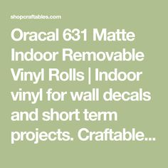 Oracal 631 Matte Indoor Removable Vinyl Rolls | Indoor vinyl for wall decals and short term projects. Craftables: Fast shipping and responsive customer support.
