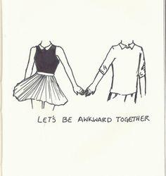 awkward together.                                                                                                                                                                                 More