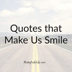 This is so true- love this! from-Quotes that Make Us Smile http://poshonabudget.com/2016/11/quotes-that-make-us-smile.html via @poshonabudget