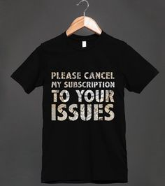 Please Cancel My Subscription To Your Issues <3 Look at these cool shirts…