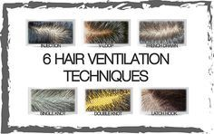 6 Hair ventilation techniques used to add hair to wigs and hairpieces! -Hair Injection -V-Looping -French Drawn -Single Knots -Double Knots -Latch Hook