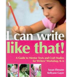 I Can Write Like That!: A Guide to Mentor Texts and Craft Studies for Writers' Workshop, K-6 (Hardback) By (author) Susan Ehmann, By (author) Kellyann Gayer  Great resources as it covers many elements of writer's craft and also recommends particular mentor texts.