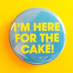 I'm HERE for the Cake Wedding / Engagement / by instantawesome, $1.75