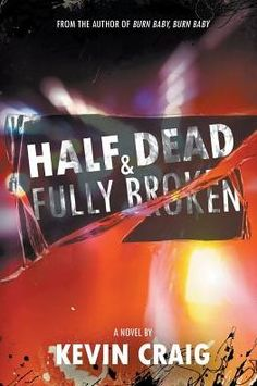 Spotlighting Half Dead & Fully Broken, written by Kevin Craig and released by Curiosity Quills in January Twin Brothers, Helping Hands, Look In The Mirror, Three Kids, Boys Who, Writing A Book, Burns, Saving Money, Novels