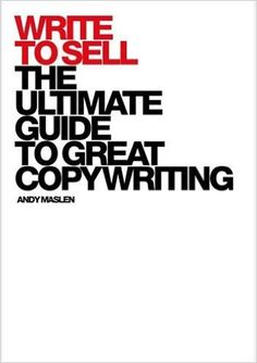 Write to Sell: The Ultimate Guide to Great Copywriting: Amazon.co.uk: Andy Maslen: 9781904879992: Books