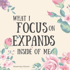 What I focus on expands inside of me, Pres. Rosemary Wixom, LDS General Conference, April 2015