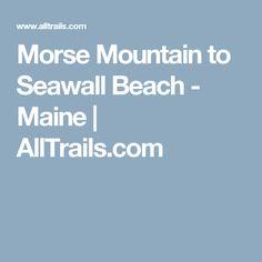 Morse Mountain to Seawall Beach - Maine | AllTrails.com
