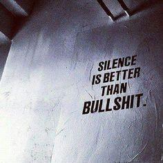 Silence is better than bullshit #quotes #silence #peace #bullshit…