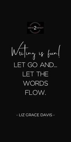 """Writing is fun! let the words flow."" Liz Grace Davis (author + writing coach) Click through for more writing inspiration + resources."