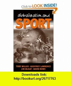 Globalization and Sport Playing the World (9780761959694) Toby Miller, Geoffrey A Lawrence, Jim McKay, David Rowe , ISBN-10: 0761959696  , ISBN-13: 978-0761959694 ,  , tutorials , pdf , ebook , torrent , downloads , rapidshare , filesonic , hotfile , megaupload , fileserve