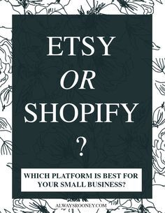 always rooney: Etsy or Shopify...Which Platform Is Right For Your Small Business?