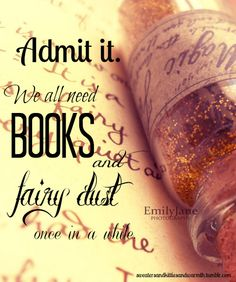 Books and fairy dust...sound good to me.