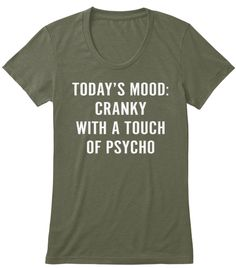 Today's Mood: Cranky With A Touch Of Psycho Military Green Women's T-Shirt Front