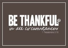 Be Thankful in ALL circumstances!