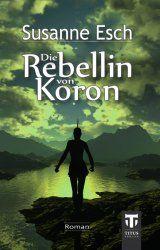 Höhle der Leseratten: Die Rebellin von Koron von Susanne Esch [Rezension...