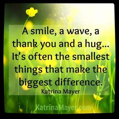 Sending all who see this a #smile a #wave a #thankyou and a #hug! Pass them on. #makeadifference www.KatrinaMayer.com #friends #katrinamayer #happiness #perspective #words #wordsofwisdom #truth #life #love #relationships #important #pinquotes #optimistic #advicequotes #reality #quoteoftheday #quotes #quote #quotesdaily #quotestoliveby #reminder #instaquote