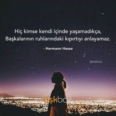 Hiç kimse kendi içinde yaşamadıkça, Başkalarının ruhlarındaki kıpırtıyı anlayamaz.  - Hermann Hesse  (Kaynak: Instagram - askbaz)  #sözler #anlamlısözler #güzelsözler #manalısözler #özlüsözler #alıntı #alıntılar #alıntıdır #alıntısözler #şiir #edebiyat