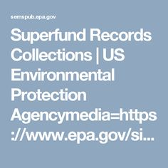 Superfund Records Collections   US Environmental Protection Agencymedia=https://www.epa.gov/sites/all/themes/epa/img/epa-seal.png