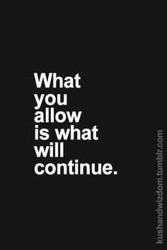 """From Your Teacher's Aide: """"What You Allow Is What Will Continue."""" (Good for all of us to remember for *out* of the classroom as well. Good Quotes, Quotes To Live By, Awesome Quotes, Wise Quotes, Cool Words, Wise Words, Motivational Quotes, Inspirational Quotes, Positive Quotes"""