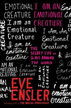 I Am An Emotional Creature: The Secret Life of Girls Around the World by Eve Ensler