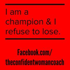 Daily Affirmation: I am a champion. I refuse to lose.