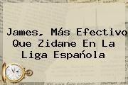 http://tecnoautos.com/wp-content/uploads/imagenes/tendencias/thumbs/james-mas-efectivo-que-zidane-en-la-liga-espanola.jpg Liga Española. James, más efectivo que Zidane en la Liga Española, Enlaces, Imágenes, Videos y Tweets - http://tecnoautos.com/actualidad/liga-espanola-james-mas-efectivo-que-zidane-en-la-liga-espanola/