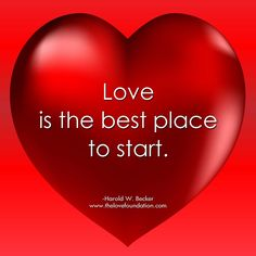 Love is the best place to start.-Harold W. Becker #UnconditionalLove
