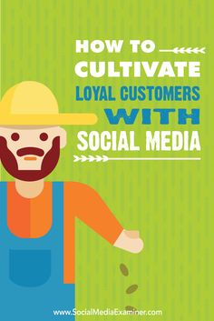 How to Cultivate Loyal Customers With Social Media