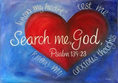 Search me, O God, and know my heart: try me, and know my thoughts: And see if there be any wicked way in me, and lead me in the way everlasting. Search Me, God's Heart, Bible Verses Quotes, Scriptures, Biblical Quotes, Scripture Verses, Religious Quotes, Faith Quotes, Spiritual Quotes