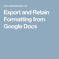 Export and Retain Formatting from Google Docs