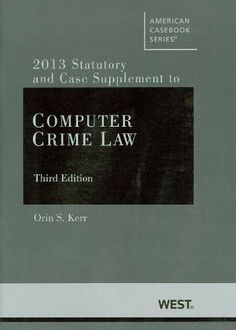 Computer Crime Law 3d, 2013 Supplement by Orin S. Kerr. Save 2 Off!. $14.63. Publication: December 11, 2012. Publisher: West; 3 edition (December 11, 2012). Edition - 3. This supplement brings the principal text current with recent developments in the law.                                                         Show more                               Show less