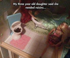 Barbie dream house huh? #Lol #poop #raisins