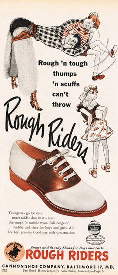 I loved my saddle shoes! Saddle shoes, like the Rough Riders in this vintage ad, were a must have for school girls in the Vintage Shoes, Vintage Ads, Vintage Posters, Vintage Outfits, Vintage Fashion, 1950s Fashion, Vintage Images, Vintage Clothing, Old Advertisements