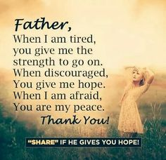 Father, When I am tired, you give me the strength to go on. When discouraged, You give me hope. When I am afraid, You are my peace. Thank You ~ God is Heart Gives Me Hope, Hope Love, God Is, Word Of God, No Panic, Give Me Strength, Thing 1, Let God, Christen