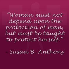 """Woman must not depend upon the protection of man, but must be taught to protect herself."" SusanBAnthony #Quotes"