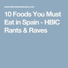 10 Foods You Must Eat in Spain - HBIC Rants & Raves