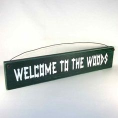 Welcome to the Woods, camping & country primitive home decor rustic wood signs. Made in America, Wholesale Available