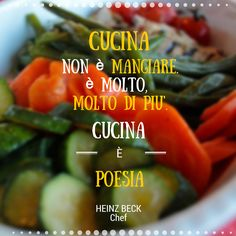 'Cucina non è mangiare. E' molto, molto di più. Cucina è poesia' Heinz Beck