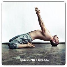 Bend, not break.