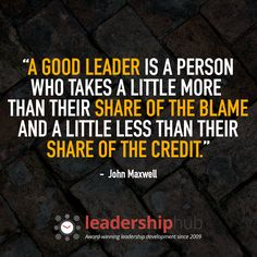 """A good leader is a person who takes a little more than their share of the blame and a little less than their share of the credit. This Is Us Quotes, Work Quotes, Cute Quotes, Great Quotes, Quotes To Live By, John Maxwell Quotes, John C Maxwell, John Maxwell Leadership Quotes, Jack Welch"