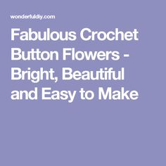 Fabulous Crochet Button Flowers - Bright, Beautiful and Easy to Make