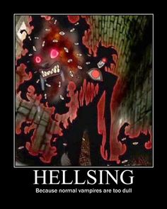 Indeed they are my friend. Alucard and the vampires of hellsing, are the Real Fucking Vampires