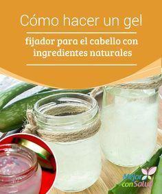 Cómo Hacer Un Gel Fijador Para El Cabello Con Ingredientes Naturales Fijador Para El Cabello