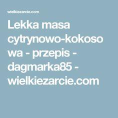 Lekka masa cytrynowo-kokosowa - przepis - dagmarka85 - wielkiezarcie.com