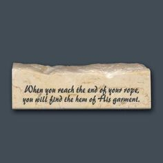 When you reach the end of your rope, you will find the hem of His garment.