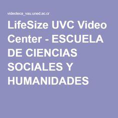 LifeSize UVC Video Center - ESCUELA DE CIENCIAS SOCIALES Y HUMANIDADES