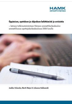 Oppimisen, opetuksen ja ohjauksen kehittämistä ja arviointia  Katsaus tutkimustoimintaan Hämeen ammattikorkeakoulun ammatillisessa opettajakorkeakoulussa 2000-luvulla. Jaakko Helander, Martti Majuri & Johanna Kokkomäki. HAMKin julkaisuja. 2015.