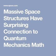 Massive Space Structures Have Surprising Connection to Quantum Mechanics Math